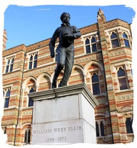Where it started: Rugby School, England. Young Ellis picked up the ball and the rest is rugby.